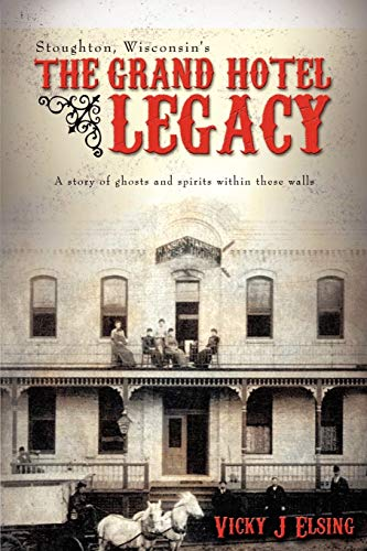 Stoughton, Wisconsins the Grand Hotel Legacy: A Story of Ghosts and Spirits Within These Walls: ...