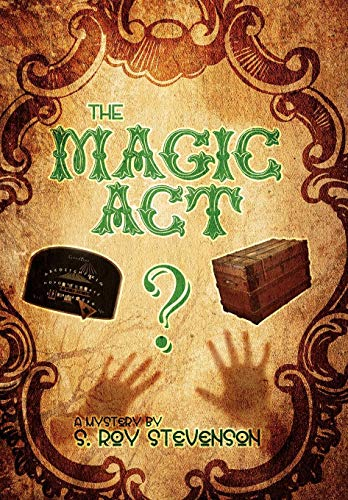 The Magic Act: A Mystery by S. Roy Stevenson: Steve Schlanger