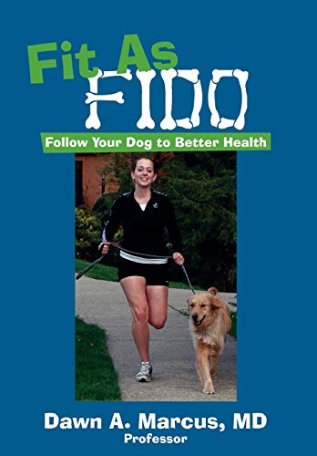Fit As Fido: Follow Your Dog to: Dawn Marcus