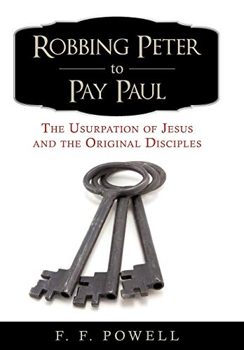 9780595519491: Robbing Peter to Pay Paul: The Usurpation of Jesus and the Original Disciples