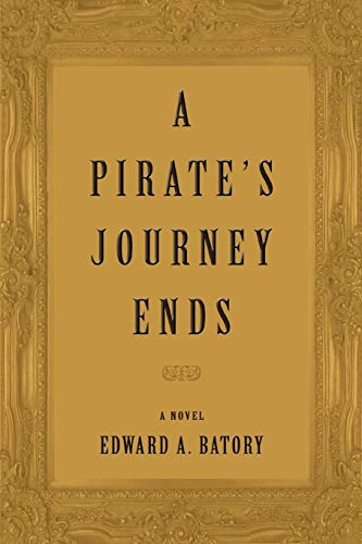 A Pirate's Journey Ends (9780595521388) by Edward Batory