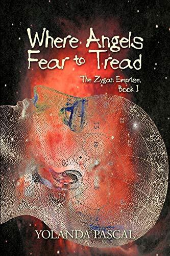 Where Angels Fear To Tread: The Zygan Emprise: Book I: Yolanda Pascal