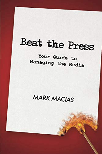 9780595522477: Beat the Press: Your Guide to Managing the Media