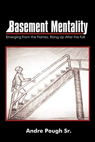 Basement Mentality: Emerging From the Flames, Rising Up After the Fall: Pough Sr., Andre
