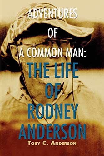 Adventures of a Common Man The Life of Rodney Anderson: Tory Anderson
