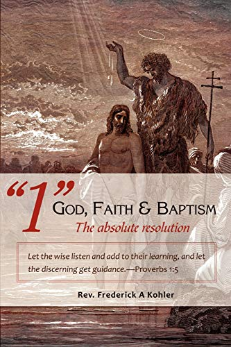 1 God, Faith Baptism-The Absolute Resolution: Let: Rev Frederick a