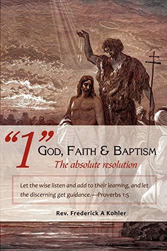 "1"" God, Faith & Baptism-The Absolute Resolution: Rev Frederick a"