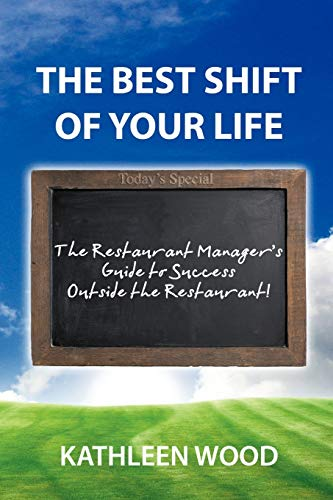 9780595526185: The Best Shift of Your Life: The Restaurant Manager's Guide to Success outside the Restaurant!