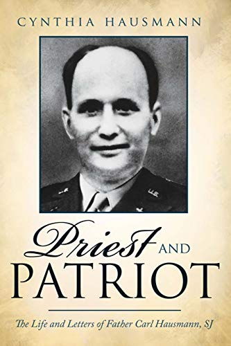 9780595526871: Priest and Patriot: The Life and Letters of Father Carl Hausmann, Sj