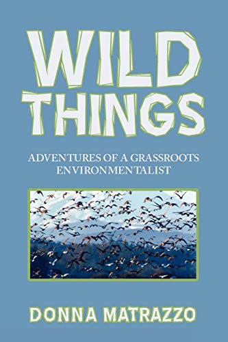 9780595528745: Wild Things: Adventures of a Grassroots Environmentalist
