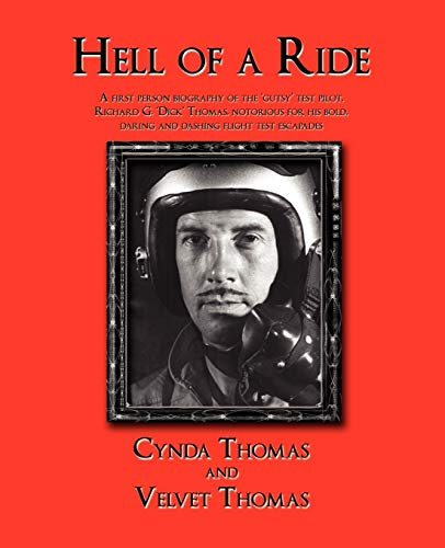 Hell of a Ride: A first person biography of the 'gutsy' test pilot, Richard G. 'Dick...