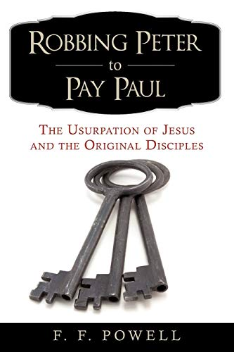 9780595529070: Robbing Peter to Pay Paul: The Usurpation of Jesus and the Original Disciples