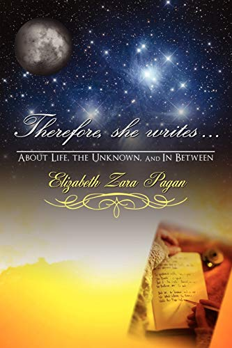 Therefore, She Writes. About Life, The Unknown, And in Between: Elizabeth Zara Pagan
