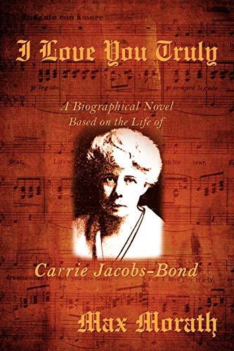 9780595530175: I Love You Truly: A Biographical Novel Based on the Life of Carrie Jacobs-Bond