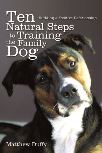 Ten Natural Steps To Training The Family Dog: Building A Positive Relationship: Duffy, Matthew