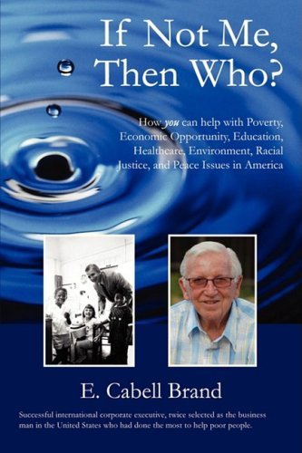 9780595530779: If Not Me, Then Who?: How you can help with Poverty, Economic Opportunity, Education, Healthcare, Environment, Racial Justice, and Peace Issues in America