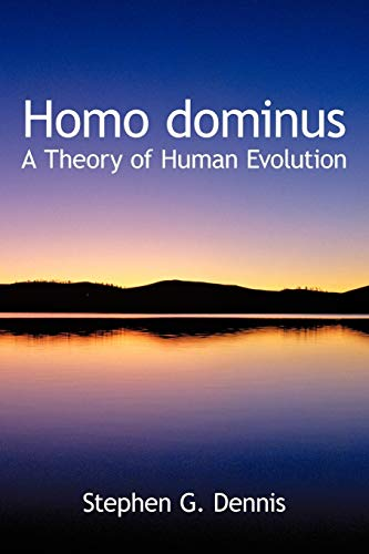 9780595531257: Homo dominus: A Theory of Human Evolution