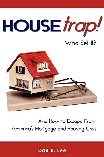 9780595531462: HouseTrap: Who Set It? And How to Escape From America's Mortgage and Housing Crisis