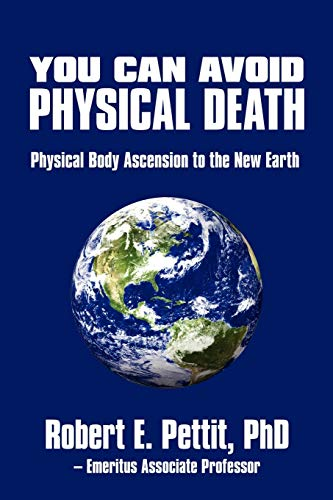 9780595531622: You Can Avoid Physical Death: Physical Body Ascension To The New Earth