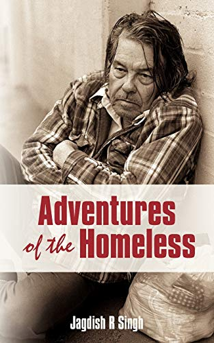 Adventures of the Homeless (Paperback): Jagdish R Singh