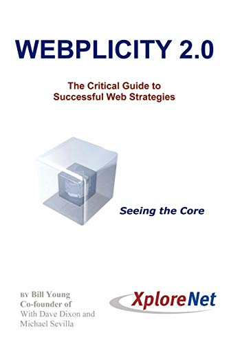 Webplicity 2.0: The Critical Guide to Successful Web Strategies: Bill Young
