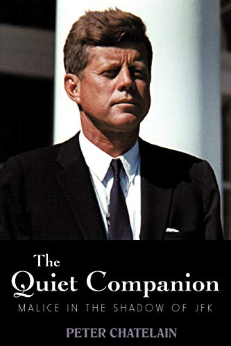 The Quiet Companion: Malice In The Shadow Of JFK: Peter Chatelain
