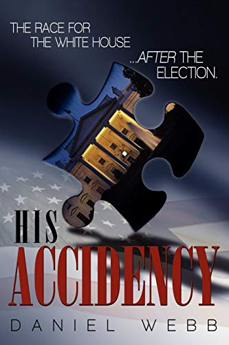 His Accidency: The Race for the White House.After the Election: Daniel Webb