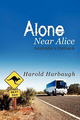 Alone Near Alice: Australia's Outback: Harold Harbaugh