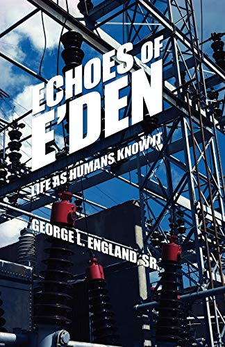 9780595534081: Echoes of E'den: Life as Humans Know It