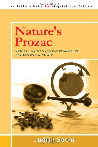 9780595535545: Nature's Prozac: Natural Ways to Achieve Peak Mental and Emotional Health