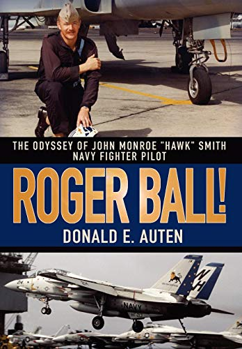 Roger Ball: The Odyssey of John Monroe Hawk Smith Navy Fighter Pilot: Donald Auten