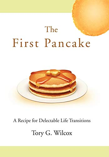 9780595625994: The First Pancake: A Recipe for Delectable Life Transitions