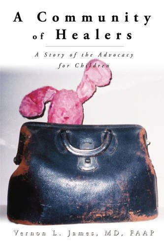 A Community of Healers: A Story of the Advocacy for Children: James, Vernon L. MD