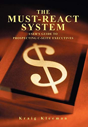 9780595628957: The Must-React System: User's Guide to Prospecting C-Suite Executives
