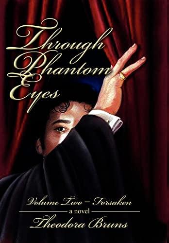 Through Phantom Eyes: Volume Two - Forsaken: Theodora Bruns