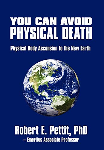 9780595634255: You Can Avoid Physical Death: Physical Body Ascension To The New Earth