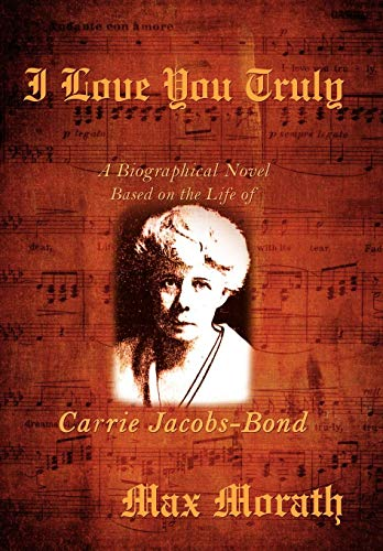 9780595636440: I Love You Truly: A Biographical Novel Based on the Life of Carrie Jacobs-Bond