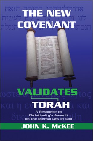 9780595650514: The New Covenant Validates Torah: A Response to Christianity's Assault on the Eternal Law of God