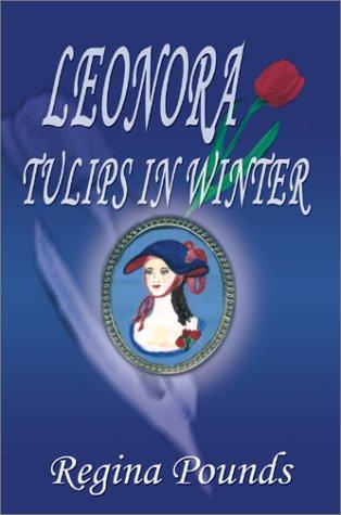 9780595651832: Leonora: Tulips in Winter