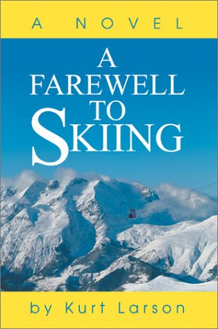 A Farewell to Skiing: A Novel: Kurt Larson