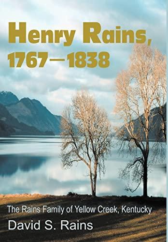 Henry Rains, 1767-1838: The Rains Family of Yellow Creek, Kentucky: Rains, David S.