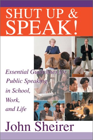 9780595652518: Shut Up and Speak!: Essential Guidelines for Public Speaking in School, Work, and Life