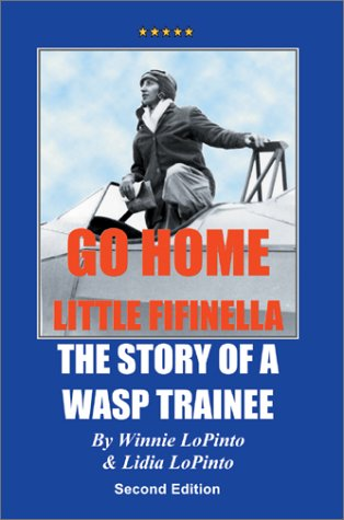 9780595653300: Go Home Little Fifinella: The Story of A WASP Trainee (Eco-Adventure)