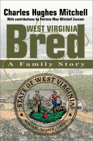 West Virginia Bred: A Family Story: Charles Hughes Mitchell