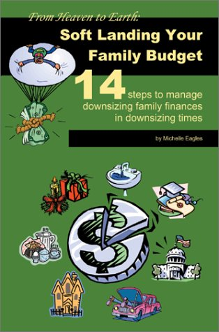 9780595654314: From Heaven to Earth: Soft Landing Your Family Budget:14 Steps to Manage Downsizing Family Finances in Downsizing Times