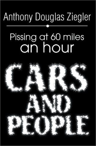9780595654321: Cars and People: Pissing at 60 Miles an Hour