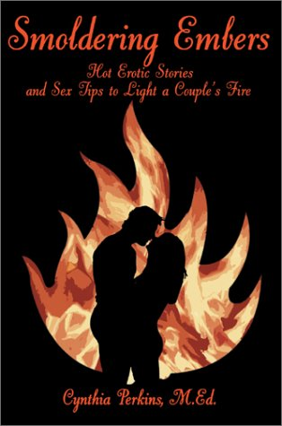 Smoldering Embers: Hot Erotic Stories and Sex Tips to Light a Couples Fire: Cynthia Perkins