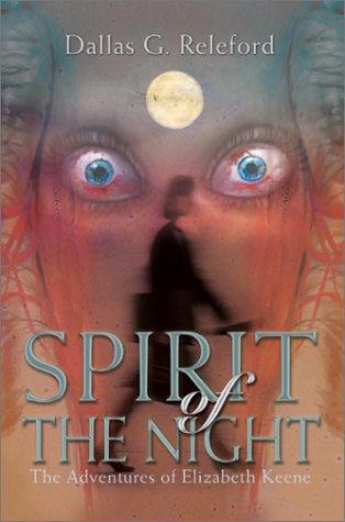 Spirit of the Night: The Adventures of Elizabeth Keene: Dallas G. Releford