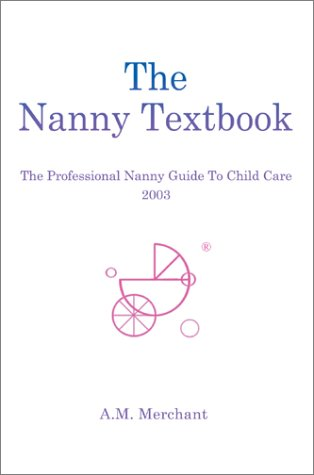 9780595655328: The Nanny Textbook: The Professional Nanny Guide To Child Care 2003