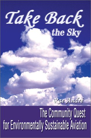 9780595655496: Take Back the Sky: The Community Quest for Environmentally Sustainable Aviation